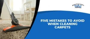 5 Mistakes to Avoid When Cleaning Carpets